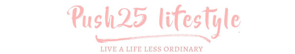 PUSH 25 Lifestyle Blog